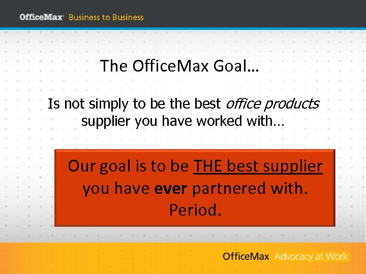 The Office. Max Goal… Is not simply to be the best office products supplier