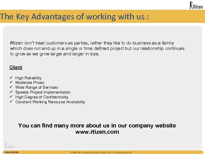 The Key Advantages of working with us : Rtizen don't treat customers as parties,