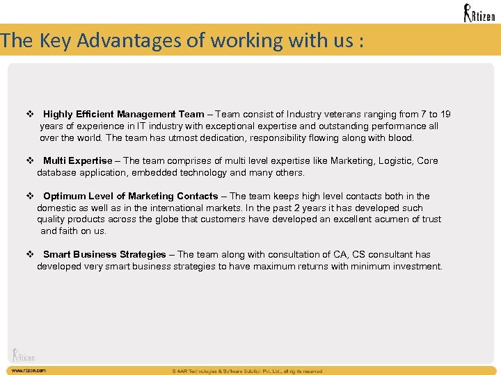 The Key Advantages of working with us : v Highly Efficient Management Team –