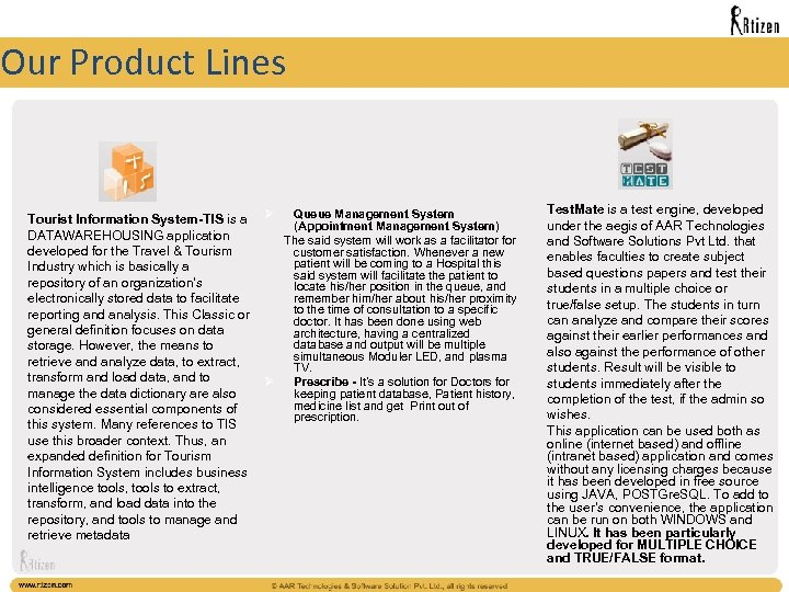 Our Product Lines Tourist Information System-TIS is a DATAWAREHOUSING application developed for the Travel
