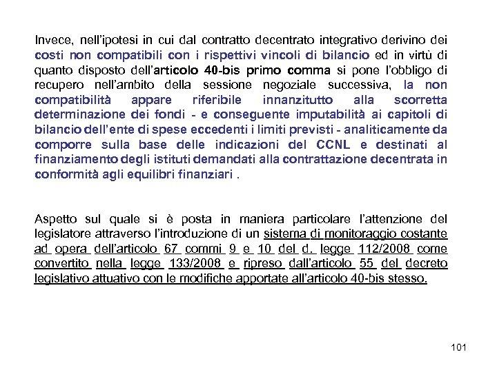 Invece, nell'ipotesi in cui dal contratto decentrato integrativo derivino dei costi non compatibili con