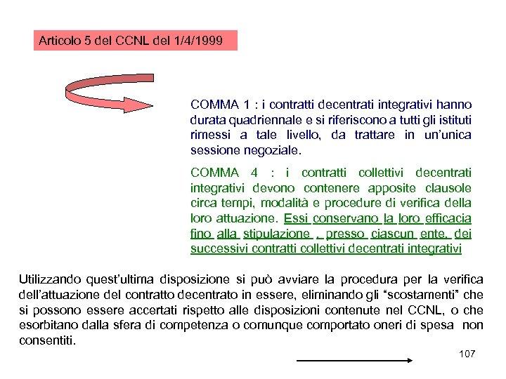 Articolo 5 del CCNL del 1/4/1999 COMMA 1 : i contratti decentrati integrativi hanno