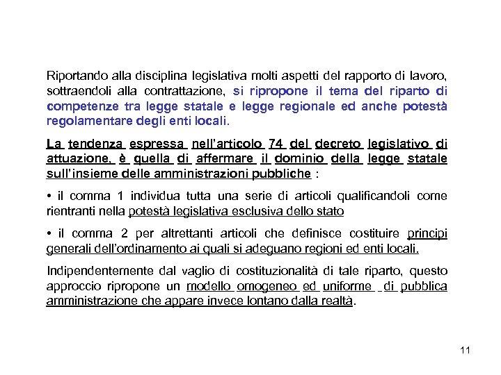 Riportando alla disciplina legislativa molti aspetti del rapporto di lavoro, sottraendoli alla contrattazione, si