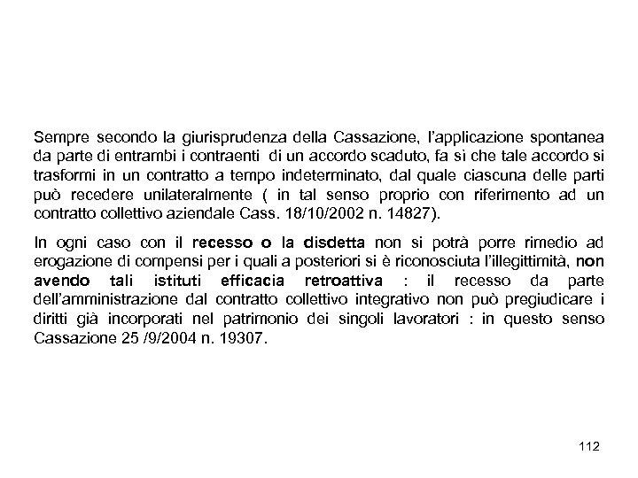 Sempre secondo la giurisprudenza della Cassazione, l'applicazione spontanea da parte di entrambi i contraenti