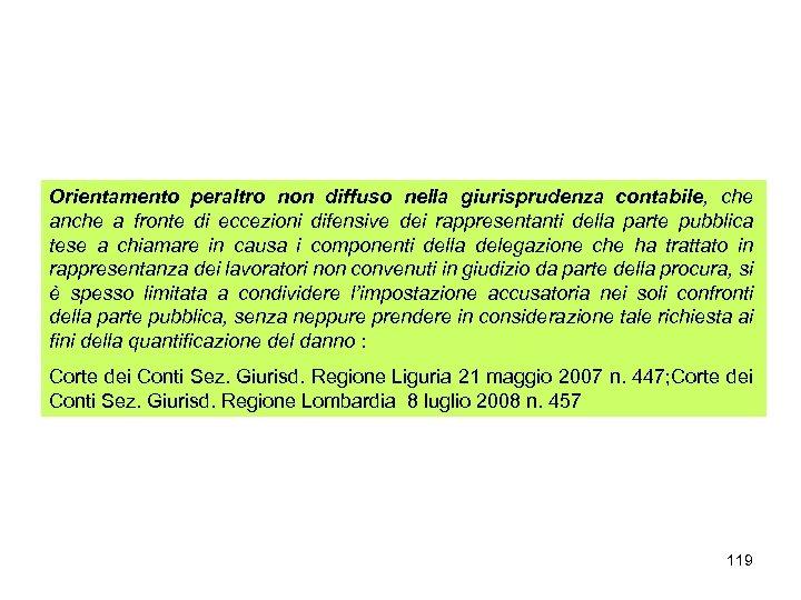 Orientamento peraltro non diffuso nella giurisprudenza contabile, che anche a fronte di eccezioni difensive