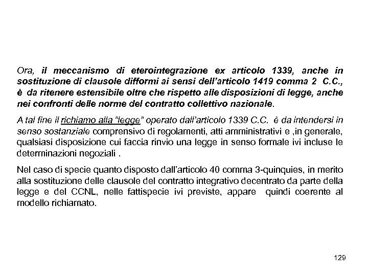 Ora, il meccanismo di eterointegrazione ex articolo 1339, anche in sostituzione di clausole difformi