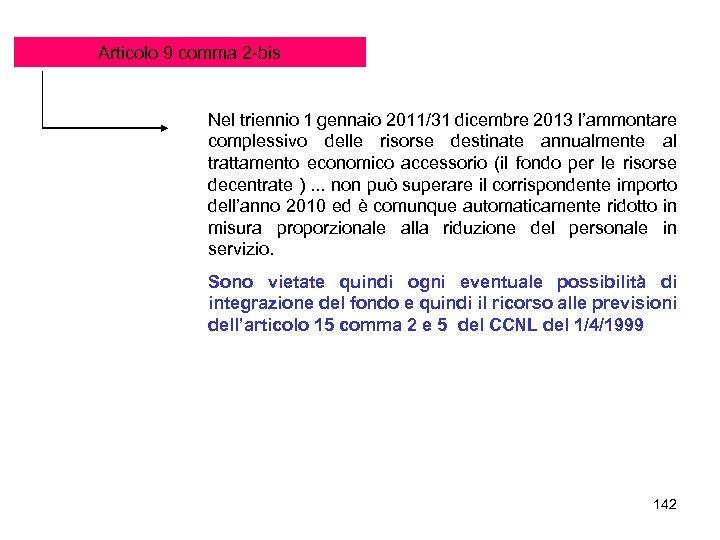 Articolo 9 comma 2 -bis Nel triennio 1 gennaio 2011/31 dicembre 2013 l'ammontare complessivo