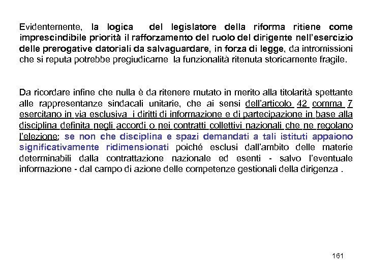 Evidentemente, la logica del legislatore della riforma ritiene come imprescindibile priorità il rafforzamento del