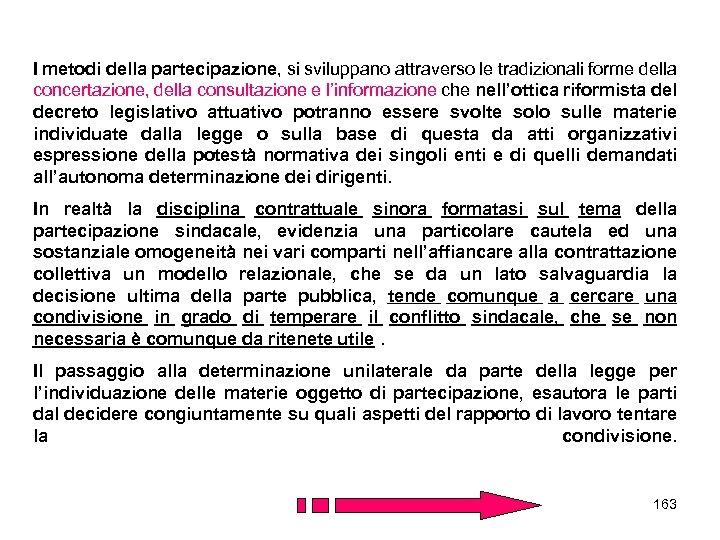 I metodi della partecipazione, si sviluppano attraverso le tradizionali forme della concertazione, della consultazione