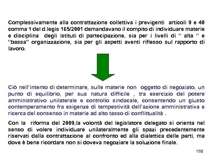 Complessivamente alla contrattazione collettiva i previgenti articoli 9 e 40 comma 1 del d.