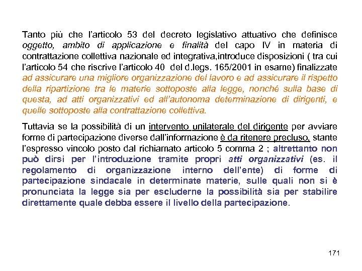 Tanto più che l'articolo 53 del decreto legislativo attuativo che definisce oggetto, ambito di