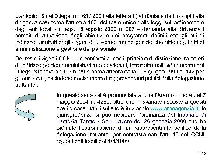 L'articolo 16 del D. legs. n. 165 / 2001 alla lettera h) attribuisce detti