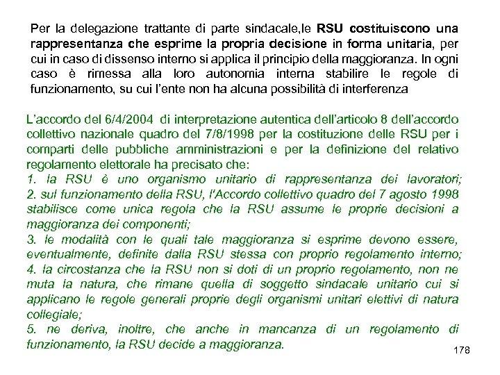 Per la delegazione trattante di parte sindacale, le RSU costituiscono una rappresentanza che esprime