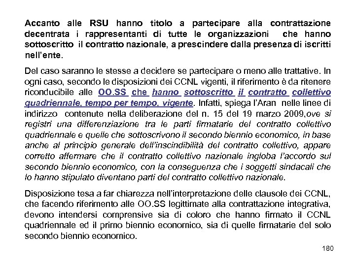 Accanto alle RSU hanno titolo a partecipare alla contrattazione decentrata i rappresentanti di tutte