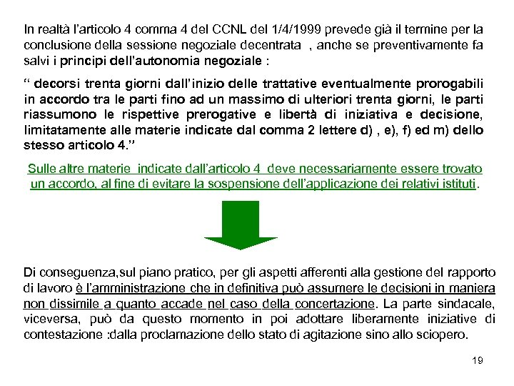 In realtà l'articolo 4 comma 4 del CCNL del 1/4/1999 prevede già il termine
