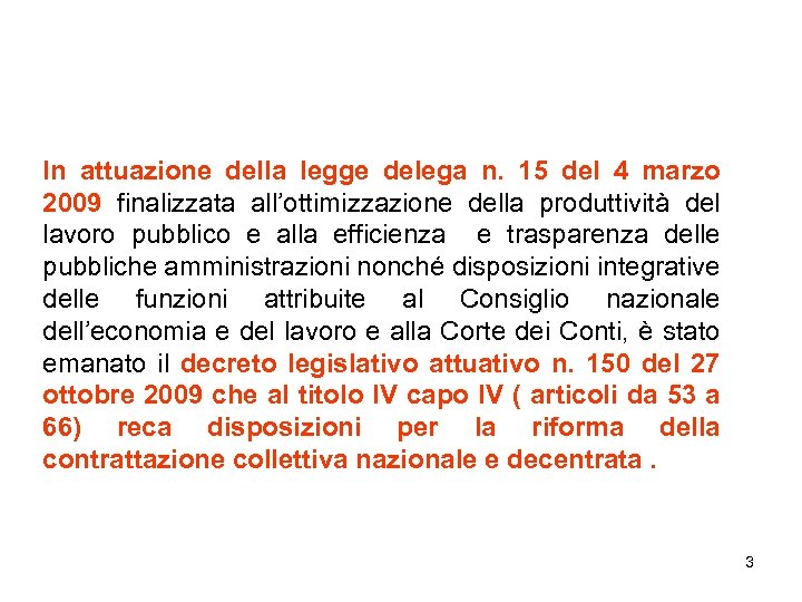In attuazione della legge delega n. 15 del 4 marzo 2009 finalizzata all'ottimizzazione della