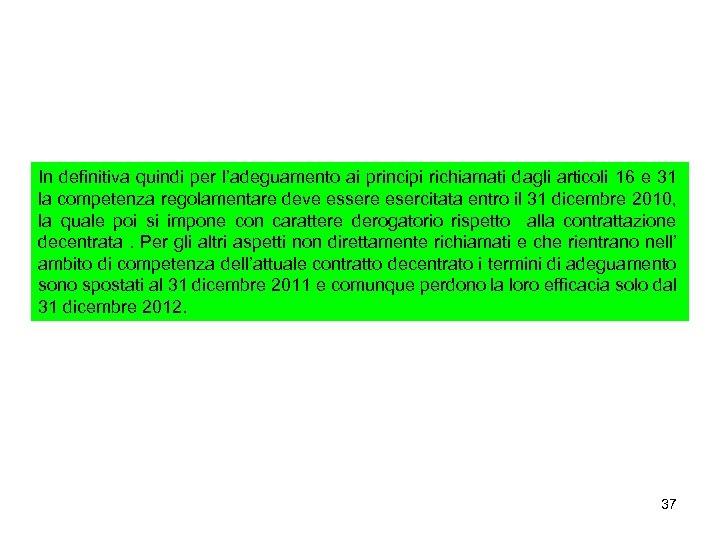 In definitiva quindi per l'adeguamento ai principi richiamati dagli articoli 16 e 31 la