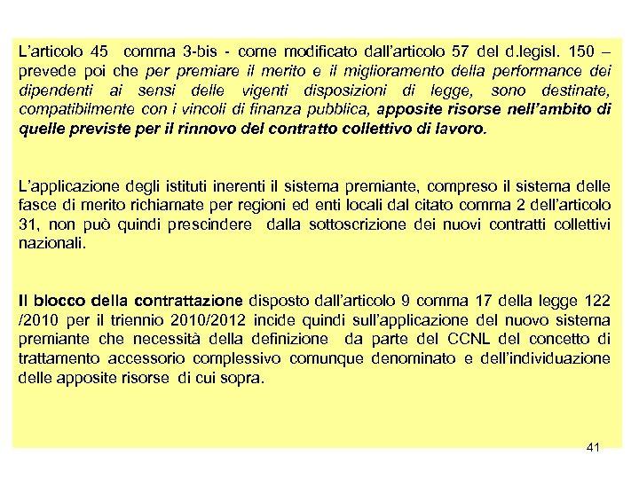 L'articolo 45 comma 3 -bis - come modificato dall'articolo 57 del d. legisl. 150
