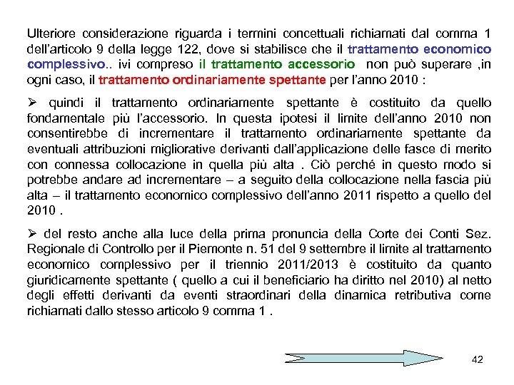 Ulteriore considerazione riguarda i termini concettuali richiamati dal comma 1 dell'articolo 9 della legge
