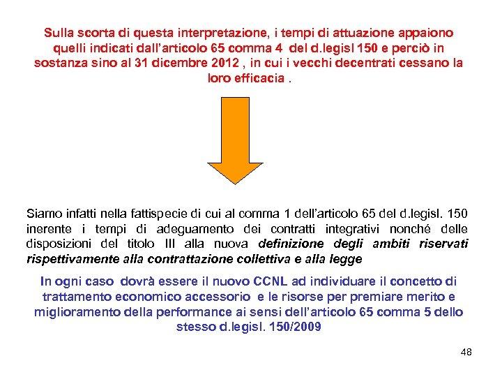 Sulla scorta di questa interpretazione, i tempi di attuazione appaiono quelli indicati dall'articolo 65