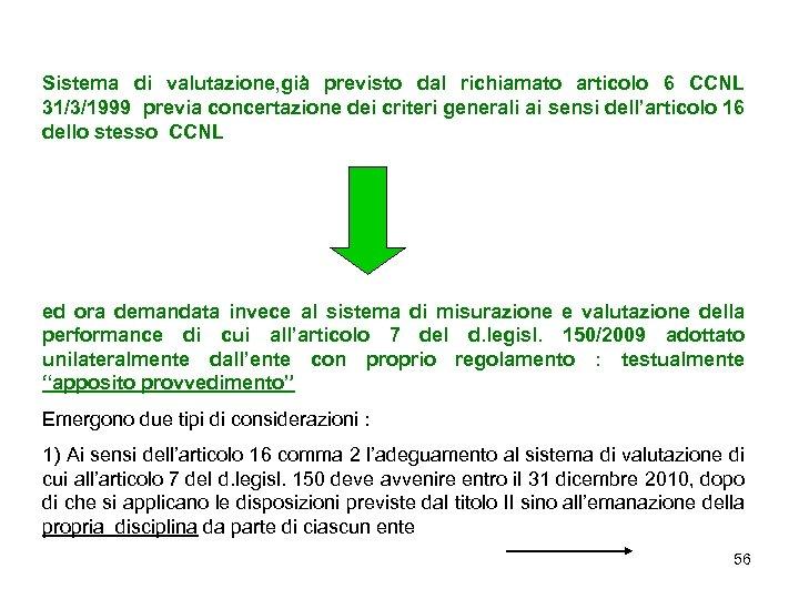 Sistema di valutazione, già previsto dal richiamato articolo 6 CCNL 31/3/1999 previa concertazione dei