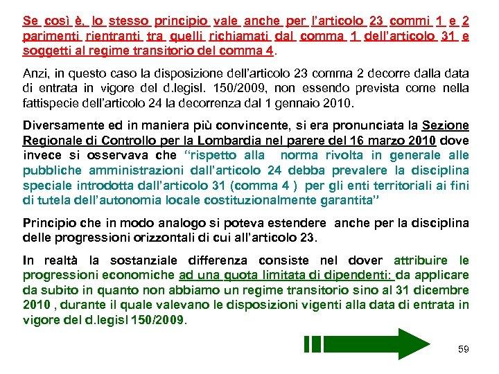 Se così è, lo stesso principio vale anche per l'articolo 23 commi 1 e