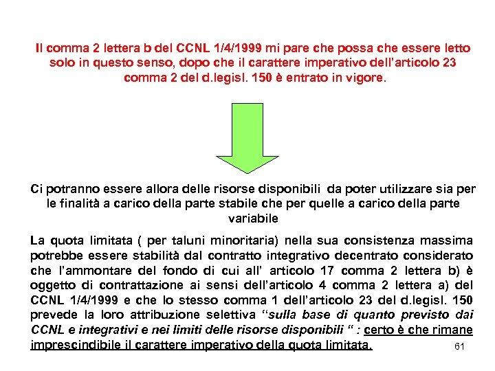 Il comma 2 lettera b del CCNL 1/4/1999 mi pare che possa che essere