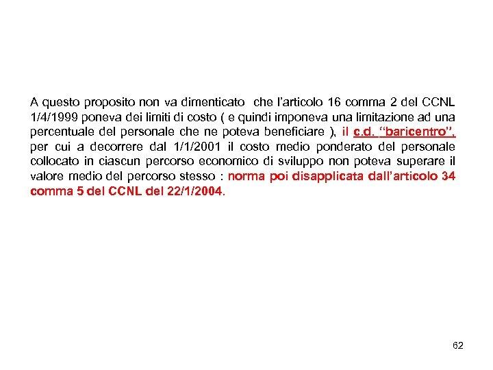 A questo proposito non va dimenticato che l'articolo 16 comma 2 del CCNL 1/4/1999