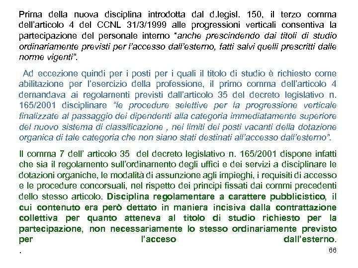 Prima della nuova disciplina introdotta dal d. legisl. 150, il terzo comma dell'articolo 4