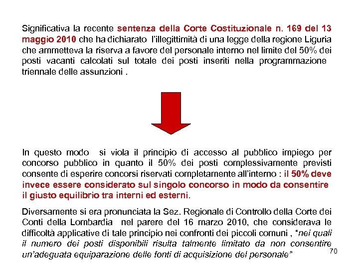 Significativa la recente sentenza della Corte Costituzionale n. 169 del 13 maggio 2010 che