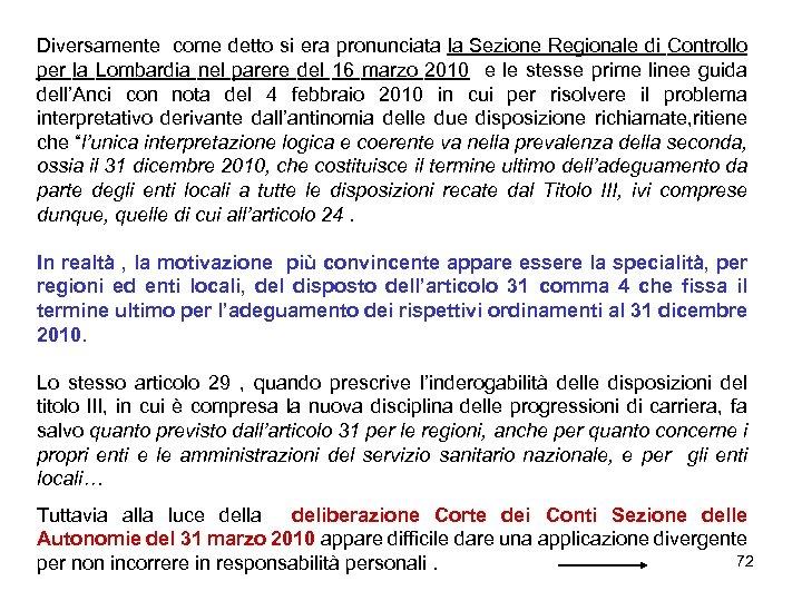 Diversamente come detto si era pronunciata la Sezione Regionale di Controllo per la Lombardia