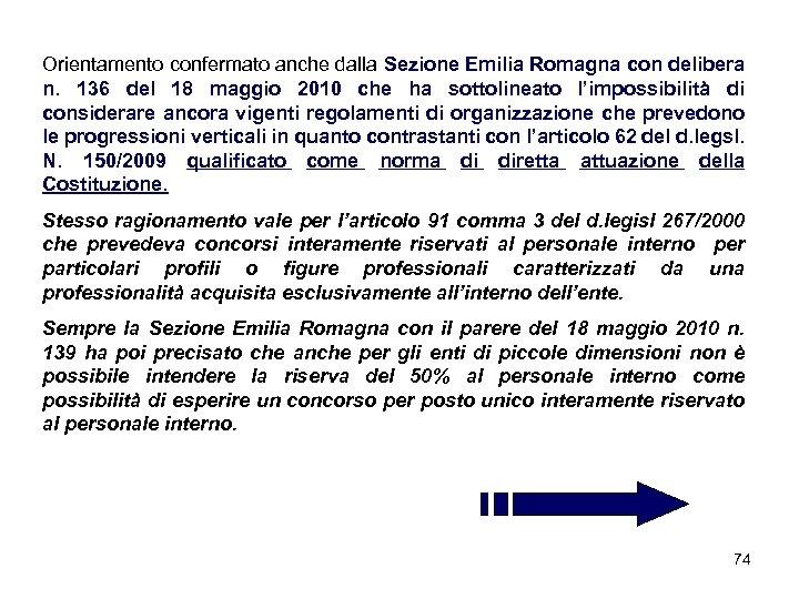 Orientamento confermato anche dalla Sezione Emilia Romagna con delibera n. 136 del 18 maggio