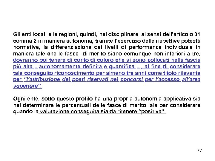 Gli enti locali e le regioni, quindi, nel disciplinare ai sensi dell'articolo 31 comma