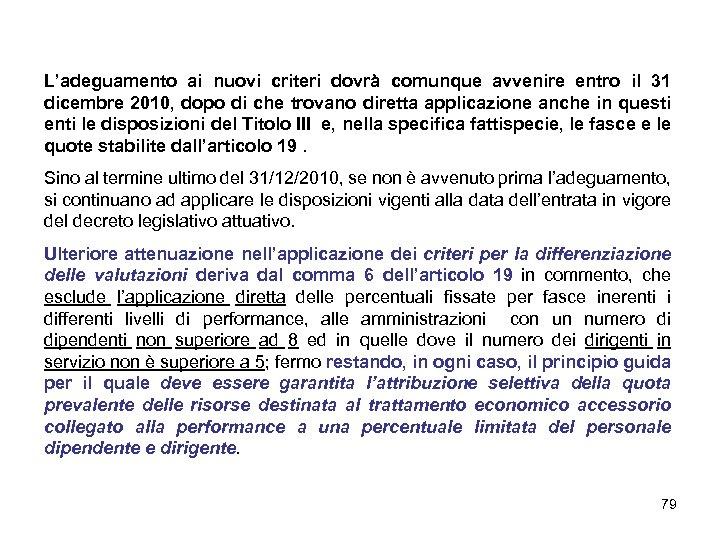 L'adeguamento ai nuovi criteri dovrà comunque avvenire entro il 31 dicembre 2010, dopo di