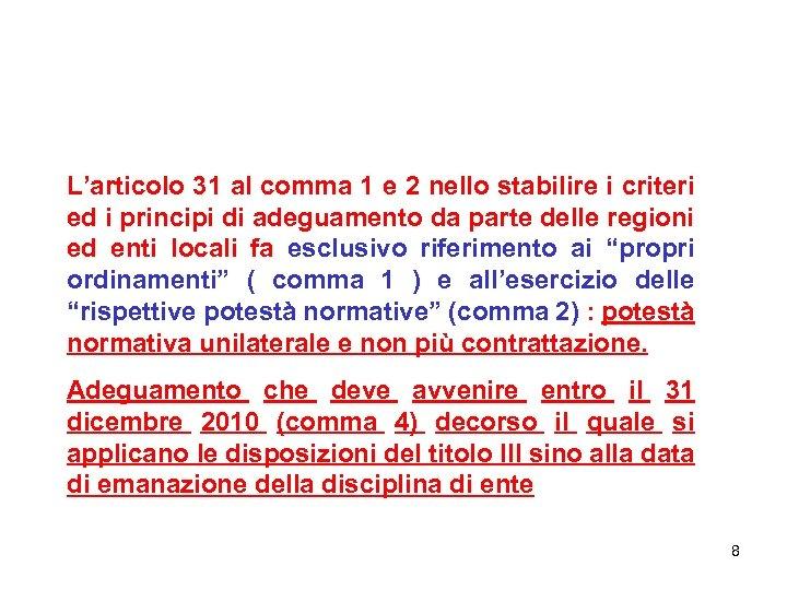 L'articolo 31 al comma 1 e 2 nello stabilire i criteri ed i principi