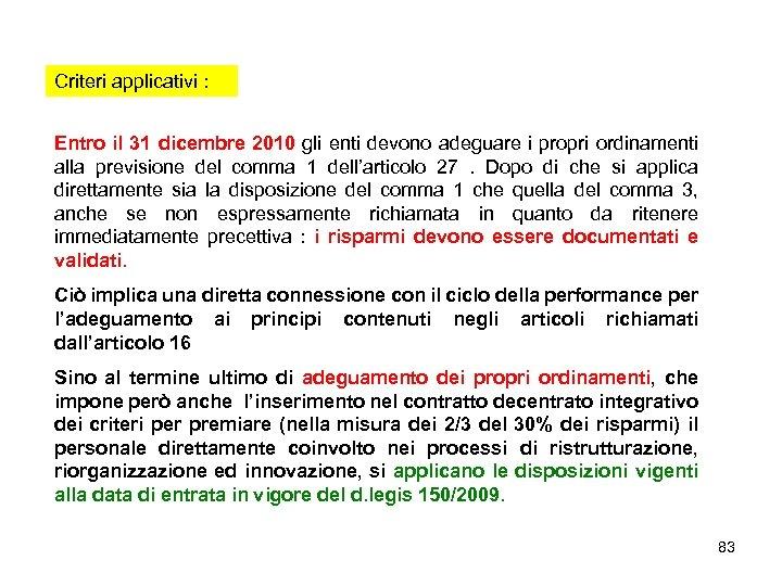Criteri applicativi : Entro il 31 dicembre 2010 gli enti devono adeguare i propri