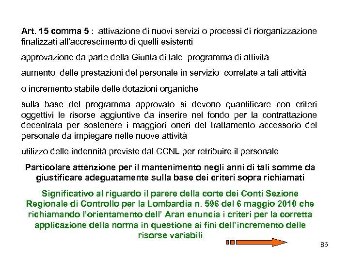 Art. 15 comma 5 : attivazione di nuovi servizi o processi di riorganizzazione finalizzati
