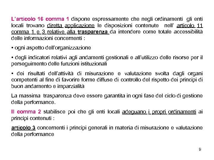 L'articolo 16 comma 1 dispone espressamente che negli ordinamenti gli enti locali trovano diretta