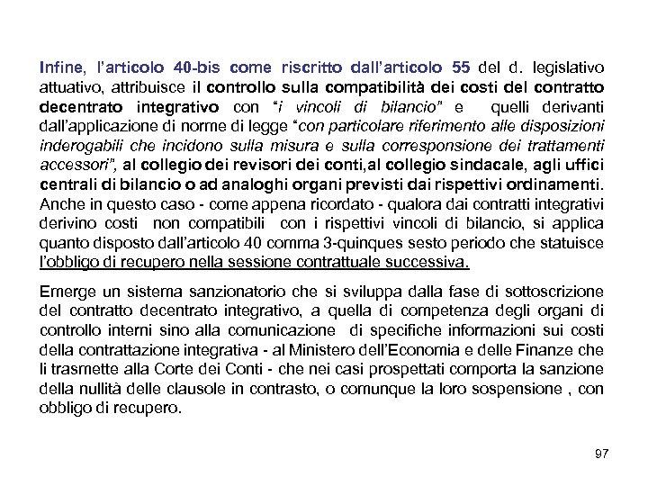 Infine, l'articolo 40 -bis come riscritto dall'articolo 55 del d. legislativo attuativo, attribuisce il