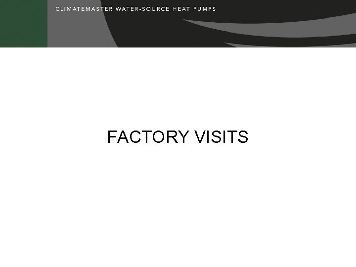 FACTORY VISITS