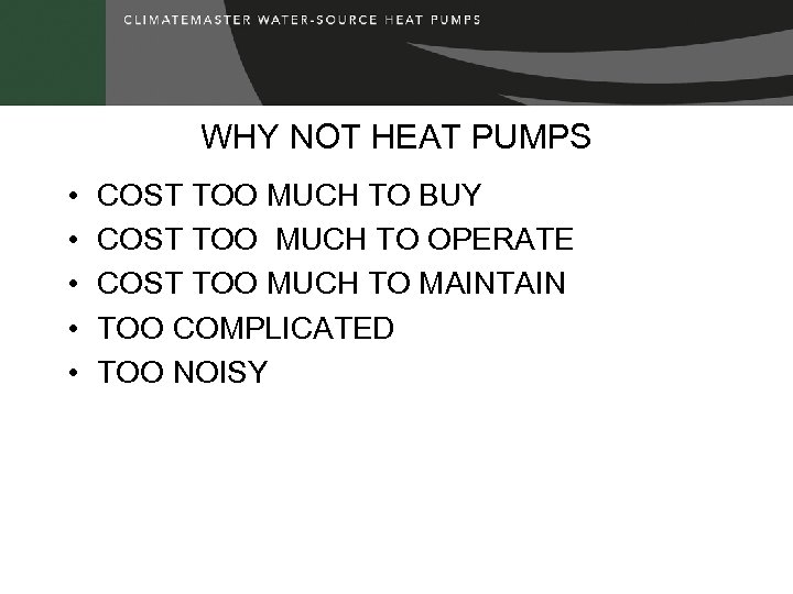 WHY NOT HEAT PUMPS • • • COST TOO MUCH TO BUY COST TOO