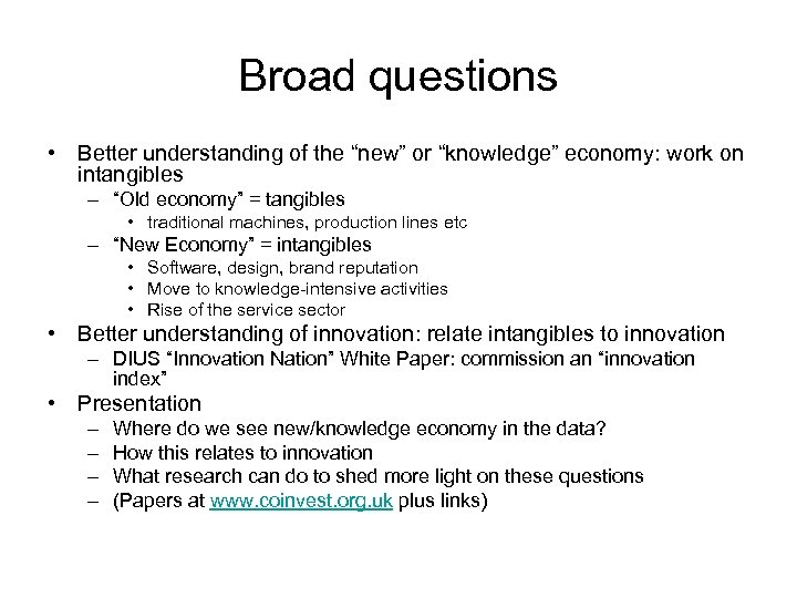 "Broad questions • Better understanding of the ""new"" or ""knowledge"" economy: work on intangibles"