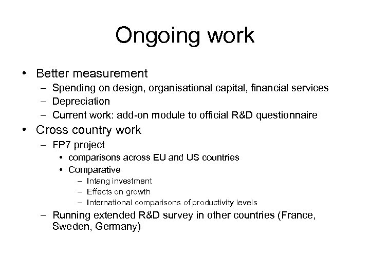 Ongoing work • Better measurement – Spending on design, organisational capital, financial services –