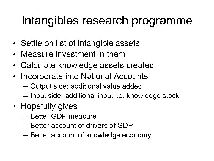 Intangibles research programme • • Settle on list of intangible assets Measure investment in