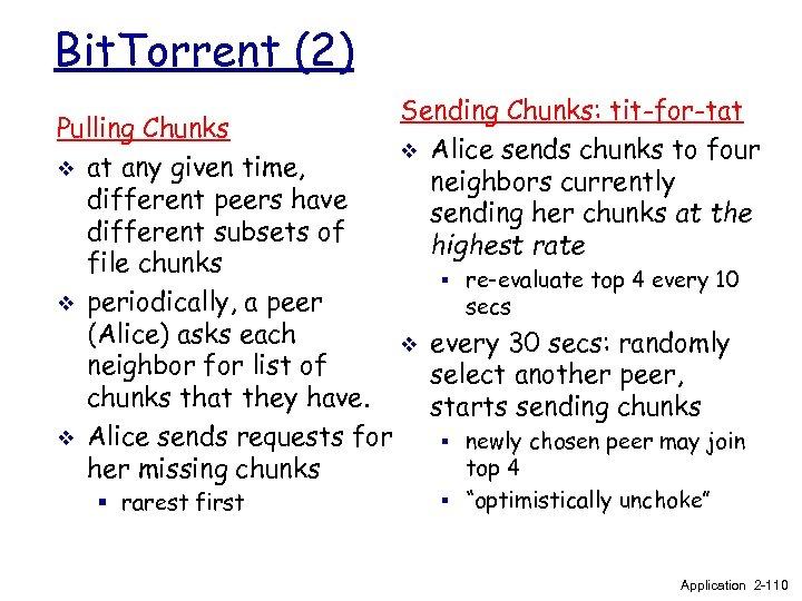 Bit. Torrent (2) Sending Chunks: tit-for-tat v Alice sends chunks to four neighbors currently