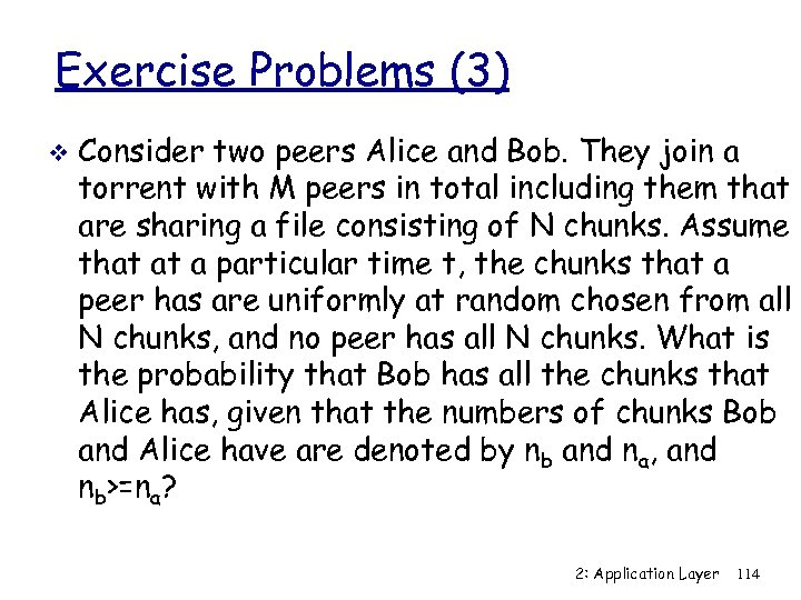Exercise Problems (3) v Consider two peers Alice and Bob. They join a torrent