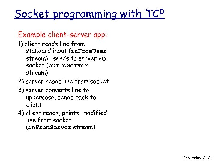 Socket programming with TCP Example client-server app: 1) client reads line from standard input