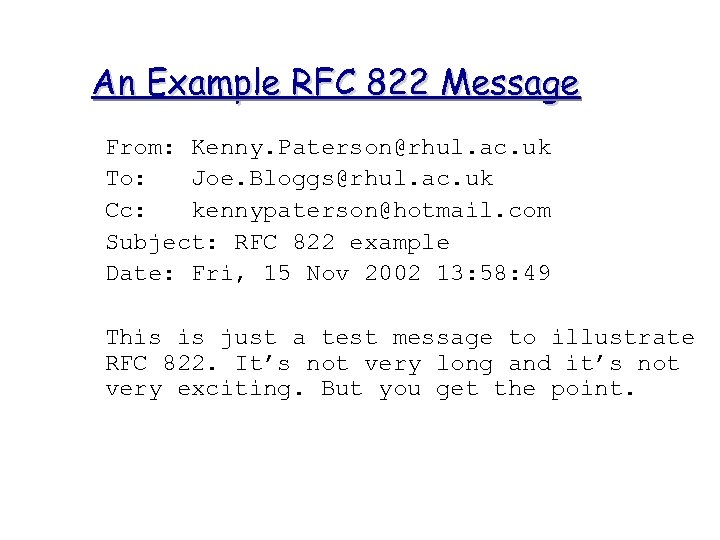 An Example RFC 822 Message From: Kenny. Paterson@rhul. ac. uk To: Joe. Bloggs@rhul. ac.