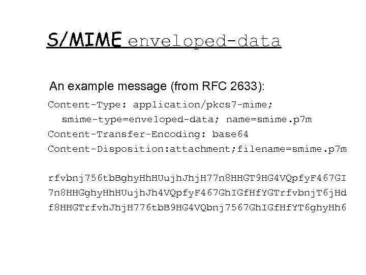 S/MIME enveloped-data An example message (from RFC 2633): Content-Type: application/pkcs 7 -mime; smime-type=enveloped-data; name=smime.