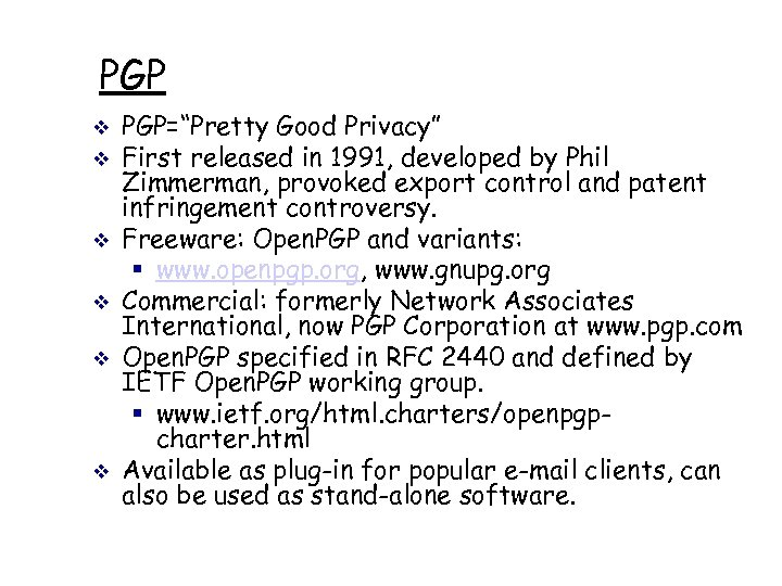 "PGP v v v PGP=""Pretty Good Privacy"" First released in 1991, developed by Phil"
